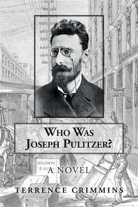 Who was Joseph Pulitzer? - Terrence Crimmins